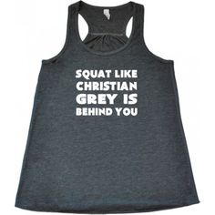Squat Like Christian Grey Is Behind You Tank Top - Workout Clothes - Fitness Tank Top - Constantly Varied Gear Funny Running Shirts, Funny Workout Shirts, Running Tank Tops, Gym Shirts, Workout Humor, Workout Wear, Workout Attire, Workout Outfits, Funny Shirts