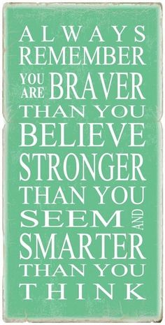 One of my favorite quotes - always remember you are braver than you believe, stronger than you seem, and smarter than you think - Winnie the Pooh Great Quotes, Quotes To Live By, Me Quotes, Motivational Quotes, Famous Quotes, Quotes Inspirational, Remember Quotes, Super Quotes, Funny Quotes
