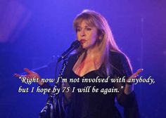On finding love at any age: | 12 Stevie Nicks Quotes To Live By