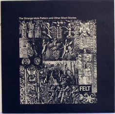Felt - The Strange Idols Pattern And Other Short Stories (1984)
