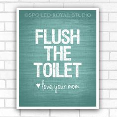 Items similar to Flush The Toilet Love Mom - Funny Humor Restroom Art - Bathroom Print - Custom Color - Funny Humor Poster - Unframed on Etsy Bathroom Prints, Bathroom Kids, Bathrooms, Funny Art, Mom Funny, Mom Humor, Funny Humor, Classroom Projects, Pet Peeves