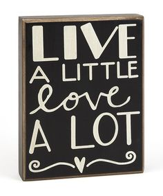"""Primitives By Kathy Black Distressed Hand-Lettered Box Sign. """"Live A Little Love A Lot"""". Freestand on tabletop or hang for wall display with attached wire. Uplifting Messages, Live A Little, Handmade Signs, Box Signs, Wall Signs, Little Boxes, Family Love, Quotable Quotes, Positive Thoughts"""
