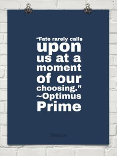 """""""fate rarely calls upon us at a moment of our choosing."""" ~optimus prime. Autobots roll out!"""