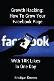Free Kindle Book -   Growth Hacking: How To Grow Your Facebook Page With 10K Likes In One Day
