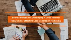 Aneffective referral program can help your lead generation marketing effort by shortening the sales cycle considerably. The article discusses some fundamentals to help you develop an efficient referral program.