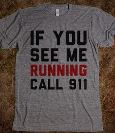 TRUE!!!  Running, Call 911 - Text Tees - Skreened T-shirts, Organic Shirts, Hoodies, Kids Tees, Baby One-Pieces and Tote Bags
