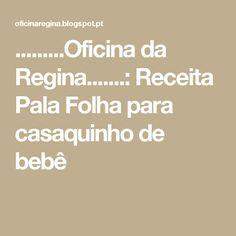 .........Oficina da Regina.......: Receita Pala Folha para casaquinho de bebê