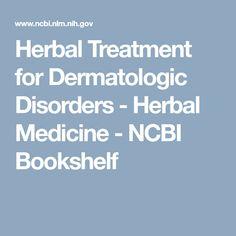 Herbal Treatment for Dermatologic Disorders - Herbal Medicine - NCBI Bookshelf