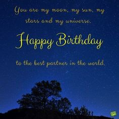 You are my moon, my sun, my stars and my universe. Happy Birthday to the best partner in the world. Happy Birthday Cards Online, Happy Birthday Cards Images, Happy Birthday Love Quotes, Romantic Birthday Wishes, Happy Birthday Notes, Birthday Wish For Husband, Birthday Stuff, Birthday Greetings, Birthday Ideas