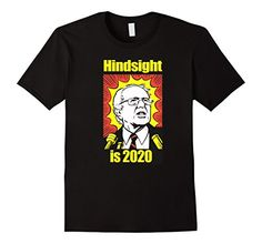 Hindsight is 2020 Bernie Sanders Shirt Feel the Ber.n again, we hope! Men's Women's Adult Unisex Child Youth Casual Fashion for enlightened people. http://amzn.to/2fZ6D72