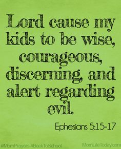 Lord, cause my kids to be wise, courageous, discerning, and alert regarding evil. #MomPrayers