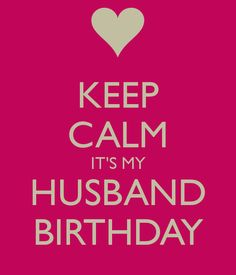 KEEP CALM IT'S MY HUSBAND BIRTHDAY