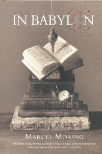 Marcel Moring -- In Babylon  http://www.amazon.com/Babylon-Novel-Marcel-Moring/dp/0688176453/ref=sr_1_5?s=books=UTF8=1374794685=1-5=marcel+moring