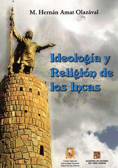 Título: Ideología y religión de los incas. Autor: M. Hernán Amat Olazával. Editorial: Fondo Editorial de la Universidad Nacional Mayor de San Marcos - Academia de Historia del Perú Andino. Año: 2016. Precio: 45.00 soles. Más información: http://www.libreriasur.com.pe/libro/ideologia-y-religion-de-los-incas_119468