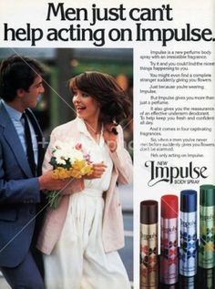 "Impulse body spray So much sweeter than the modern Lynx ads for men, ugh! ""Spray more, get more"" More what?"