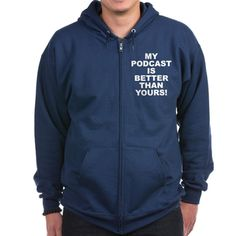 Men's dark color navy blue zip hoodie with My Podcast Is Better Than Yours! theme. With the ability to be on every cellphone, laptop, tablet or desktop the future of podcasting is bright and endless. Available in black, navy blue; small, medium, large, x-large, 2x-large size for only $53.99. Go to the link to purchase the product and to see other options – http://www.cafepress.com/stmpibty