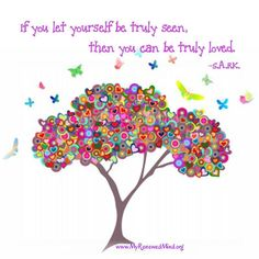 If you let yourself be truly seen then you can be truly loved - Art by SARK (Susan Ariel Rainbow Kennedy)