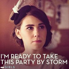 """I'm ready to take this party by storm."" -Shoshanna Shapiro #GIRLS"