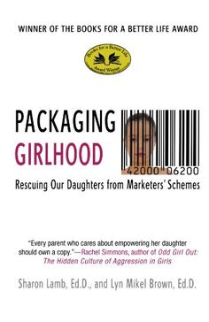 Packaging Girlhood: Rescuing Our Daughters from Marketers' Schemes by Sharon Lamb,http://www.amazon.com/dp/0312370059/ref=cm_sw_r_pi_dp_EgdWsb0TQZFBV4W9