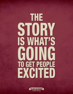 """""""The story is what's going to get people excited."""" - Blake Mycoskie of TOMS Shoes"""