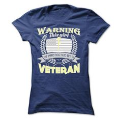 Make this awesome proud Army Veterans: WARNING THIS GIRL IS PROTECTED BY A VETERAN as a great gift Shirts T-Shirts for Army Veterans