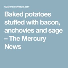 Baked potatoes stuffed with bacon, anchovies and sage – The Mercury News