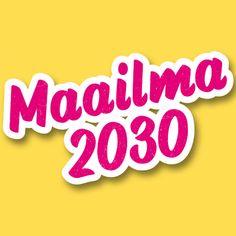 Maailma 2030 – Mitä kuuluu maailma? - Maailma 2030 – Mitä kuuluu maailma? / Världen 2030 – Hur går det, världen?