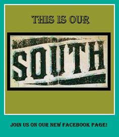 Join This Is Our South on our new Facebook page, too! http://www.facebook.com/ThisIsOurSouth