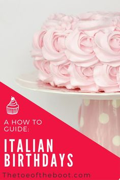 Want to celebrate your birthday in Italy? Learn how to celebrate Italian style with this Italian birthday: How to guide