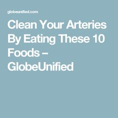 Clean Your Arteries By Eating These 10 Foods – GlobeUnified