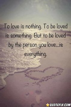 To Love Is Nothing, To Be Loved Is Something..