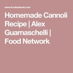 Homemade Cannoli Recipe   Alex Guarnaschelli   Food Network