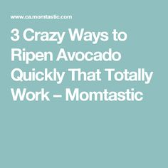 3 Crazy Ways to Ripen Avocado Quickly That Totally Work – Momtastic