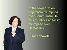 ~ Fran Lebowitz