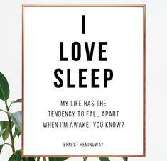 I love sleep. My life has the tendency to fall apart when I'm awake, you know? Ernest Hemingway quote. Hemingway saying. #hemingwayprint #digitalquote #wallart #sleep #quote #printable #saying #writer #mylife #fall