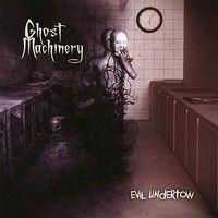 Ghost Machinery - Evil Undertow (13.11.2015) review @ Murska-arviot