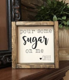 Pour Some Sugar On Me Coffee Sign | Coffee Sign | Home Decor | Farmhouse Style | Mother's Day Gift | Coffee Bar Sign | Housewarming Gift by StoryBehindTheWood on Etsy https://www.etsy.com/listing/588207941/pour-some-sugar-on-me-coffee-sign-coffee