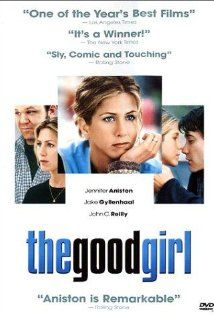 The Good Girl ( 2002) ~ Jennifer Aniston, Jake Gyllenhaal, Deborah Rush