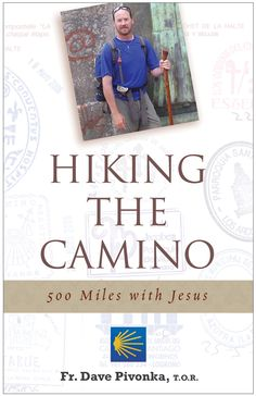You might reasonably wonder why anyone would shoulder a heavy backpack, grab a walking stick and hike across Spain. Whatever happened to planes, trains and automobiles? But Father Dave Pivonka knew th