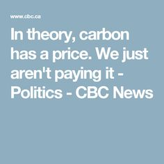 In theory, carbon has a price. We just aren't paying it - Politics - CBC News