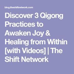 Discover 3 Qigong Practices to Awaken Joy & Healing from Within [with Videos] | The Shift Network