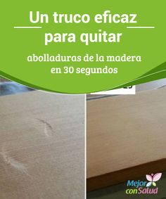 Un truco eficaz para quitar abolladuras de la madera en 30 segundos La mayoría de nosotros tenemos uno o varios muebles de madera en nuestro hogar, con los cuales decoramos y le damos un aspecto más acogedor.