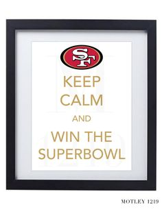 San Francisco 49ers Niners Keep Calm and Win The by Motley1219