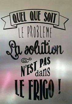 Quel que soit le problème, la solution n'est pas dans le frigo! The Words, Positiv Quotes, Words Quotes, Sayings, French Quotes, Positive Attitude, Inspire Me, Sentences, Slogan