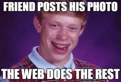 Bad Lucky Bryan é o simbolo da má sorte que nos espreita. Um usuário do Reddit resolveu postar uma foto do amigo de infância, Kyle Craven, e a Internet simplesmente amou. Hoje, Craven, conhecido como Bad Luck Bryan, tornou-se um ícone global na comunicação virtual. Sua imagem irônica representa a frustração frente a momentos de improvável azar, e nos lembra das míseras decepções que temos mesmo quando tudo parece bem.