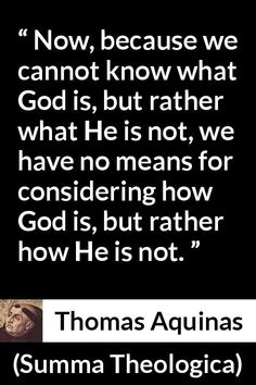 Thomas Aquinas - Summa Theologica - Now, because we cannot know what God is, but rather what He is not, we have no means for considering how God is, but rather how He is not. Thomas Aquinas Quotes, Saint Thomas Aquinas, St Tomas, Perspective Quotes, Catholic, The Creator, Faith, God, Teaching