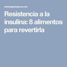 Resistencia a la insulina: 8 alimentos para revertirla