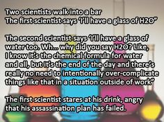 Funny pictures about Two scientists walk into a bar. Oh, and cool pics about Two scientists walk into a bar. Also, Two scientists walk into a bar. Einstein, Science Jokes, Chemistry Jokes, Nerd Humor, Funny Nerd Jokes, That's Hilarious, Silly Memes, Witt, My Tumblr