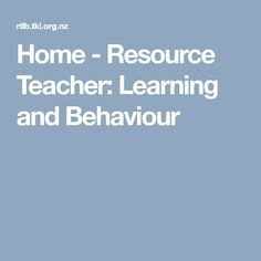 Home - Resource Teacher: Learning and Behaviour. This is a link to the Ministry of Education site which gives information about Resource Teachers of Learning and Behaviour. A useful website outlining all aspects of the RTLB role and governance.