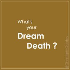 What is your dream death ? #CharitarthQuotes